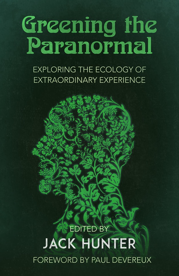 The book cover for Greening the Paranormal: Exploring the Ecology of Extraordinary Experience, edited by Jack Hunter, features the silhouette of a face adorned with plants