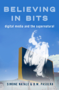 The book cover for Believing in Bits: Digital Media and the Supernatural, edited by Simone Natale and D.W. Pasulka