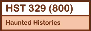 HST 329: Haunted Histories
